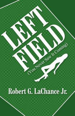 Left Field: (You Never Saw It Coming)