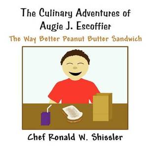 The Culinary Adventures of Augie J. Escoffier: The Way Better Peanut Butter Sandwich