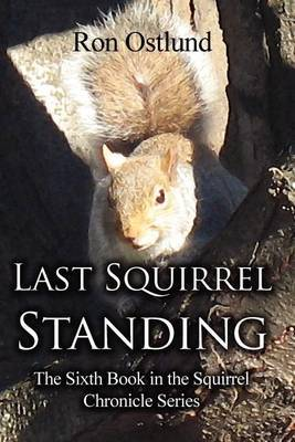 Last Squirrel Standing: The Sixth Book in the Squirrel Chronicle Series