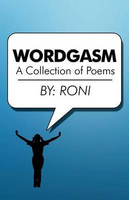 Wordgasm: A Collection of Poems