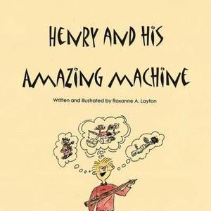 Henry and His Amazing Machine