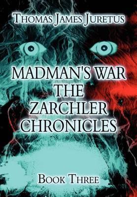 Madman's War the Zarchler Chronicles: Book Three