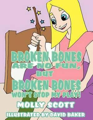 Broken Bones Are No Fun, But Broken Bones Won't Stop My Play!