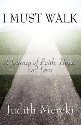 I Must Walk: A Journey of Faith, Hope, and Love