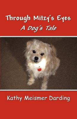 Through Mitzy's Eyes: A Dog's Tale