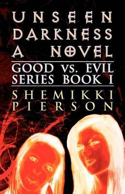 Unseen Darkness a Novel: Good vs. Evil Series Book I