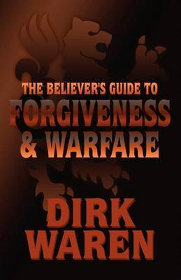 The Believer's Guide to Forgiveness & Warfare