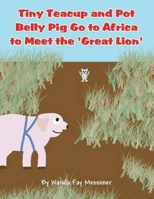 Tiny Teacup and Pot Belly Pig Go to Africa to Meet the 'Great Lion'