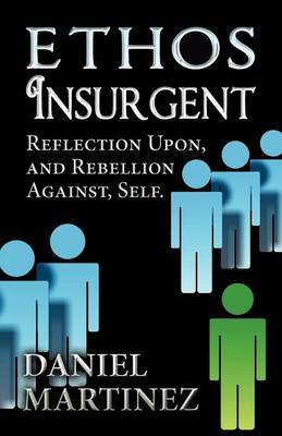 Ethos Insurgent: Reflection Upon, and Rebellion Against, Self.