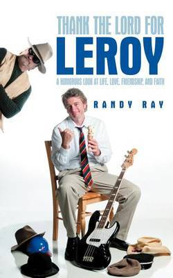 Thank the Lord for Leroy: A Humorous Look at Life, Love, Friendship, and Faith