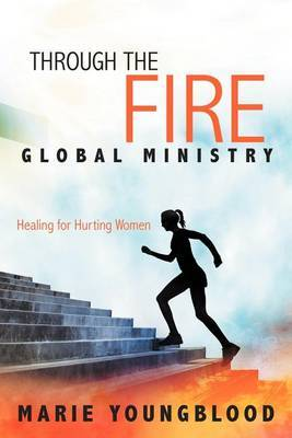 Through the Fire Global Ministry: Healing for Hurting Women
