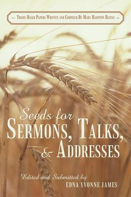 Seeds for Sermons, Talks, and Addresses: Theme-Based Papers Written and Compiled by Mary Hampton Battle