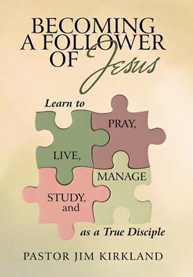Becoming a Follower of Jesus: Learn to Live, Pray, Study, and Manage as a True Disciple