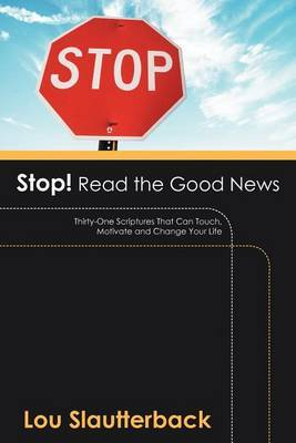 Stop! Read the Good News: Thirty-One Scriptures That Can Touch, Motivate and Change Your Life