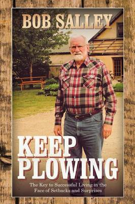 Keep Plowing: The Key to Successful Living in the Face of Setbacks and Surprises