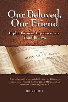 Our Beloved, Our Friend: Explore the Word. Experience Jesus. Share His Love.