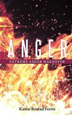 Anger: Extreme Anger Makeover