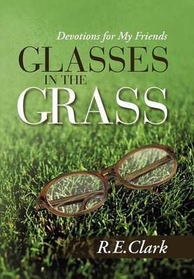 Glasses in the Grass: Devotions for My Friends