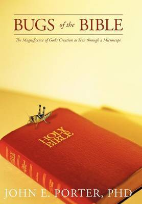 Bugs of the Bible: The Magnificence of God's Creation as Seen Through a Microscope