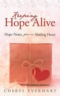Keeping Hope Alive: Hope Notes from an Abiding Heart