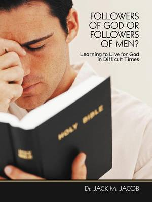 Followers of God or Followers of Men?: Learning to Live for God in Difficult Times