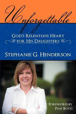 Unforgettable: God's Relentless Heart for His Daughters
