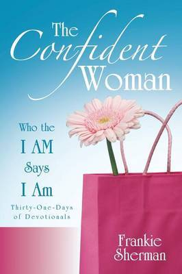 The Confident Woman: Who the I Am Says I Am