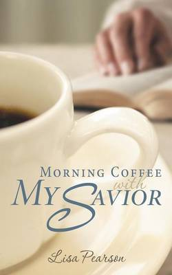 Morning Coffee with My Savior: How God Taught Me to Be Obedient Over Morning Coffee