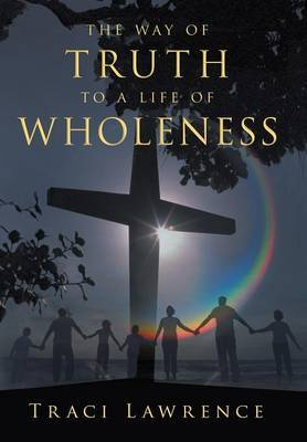 The Way of Truth to a Life of Wholeness