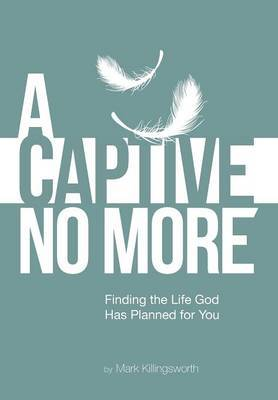 A Captive No More: Finding the Life God Has Planned for You