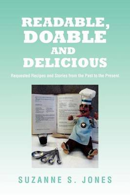 Readable, Doable and Delicious: Requested Recipes and Stories from the Past to the Present
