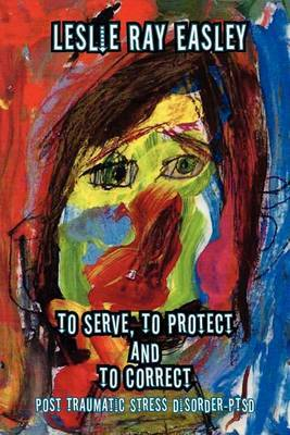 To Serve, to Protect and to Correct: Post Traumatic Stress Disorder-Ptsd