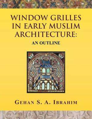 Window Grilles in Early Muslim Architecture: An Outline