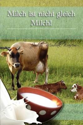Milch Ist Nicht Gleich Milch!: Bisher Verschwiegene Revolutionare Tatsachen Zur