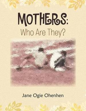 Mothers: Who Are They?