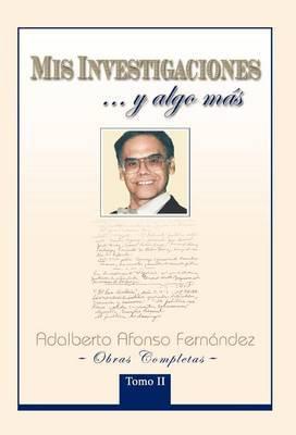 MIS Investigaciones...y Algo M S: Obras Completas de Adalberto Afonso Fern Ndez