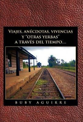 Viajes, an Cdotas, Vivencias y Otras Yerbas a Trav?'s del Tiempo...