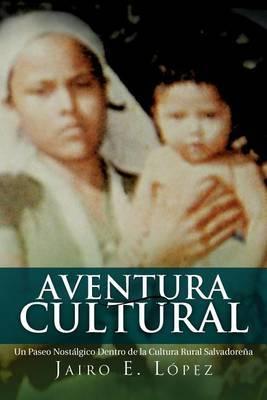 Aventura Cultural: Un Paseo Nost Lgico Dentro de La Cultura Rural Salvadore a