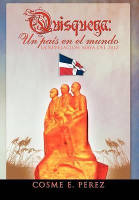 Quisqueya: Un Pa?'s En El Mundo La Revelaci N Maya del 2012