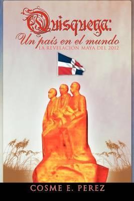 Quisqueya: Un Pais En El Mundo La Revelacion Maya del 2012