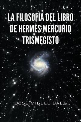 La Filosofia del Libro de Hermes Mercurio Trismegisto