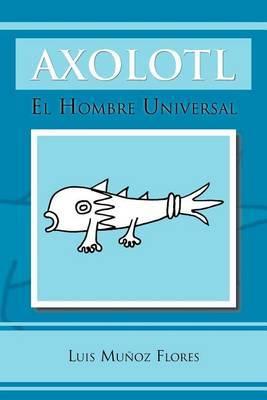 Axolotl: El Hombre Universal