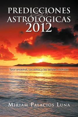 Predicciones Astrologicas 2012: Tarot Ancestral, Los Astros y Las Senales Cosmicas
