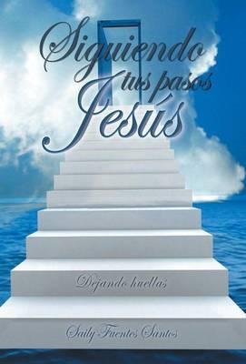 Siguiendo Tus Pasos Jesus: Dejando Huellas