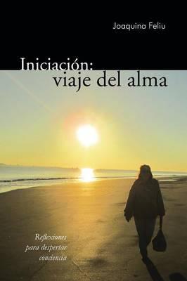 Iniciacion: Viaje del Alma: Reflexiones Para Despertar Conciencia