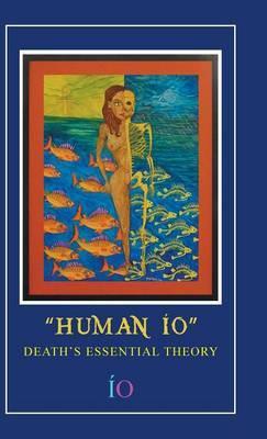 Human IO: Death's Essential Theory