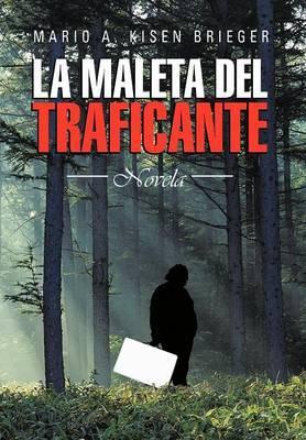 La Maleta del Traficante: Novela