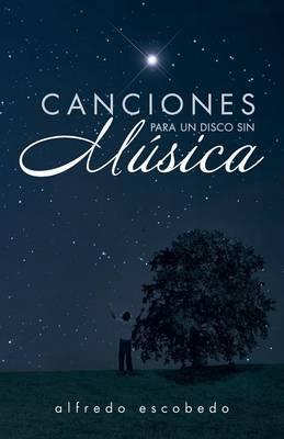 Canciones Para Un Disco Sin Musica