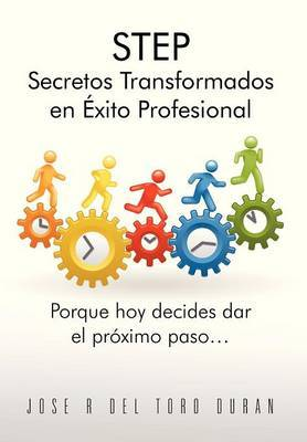 Step Secretos Transformados En Exito Profesional: Porque Hoy Decides Dar El Proximo Paso...