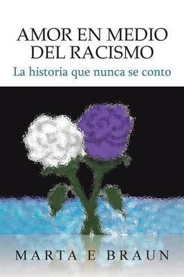 Amor En Medio del Racismo: La Historia Que Nunca Se Conto